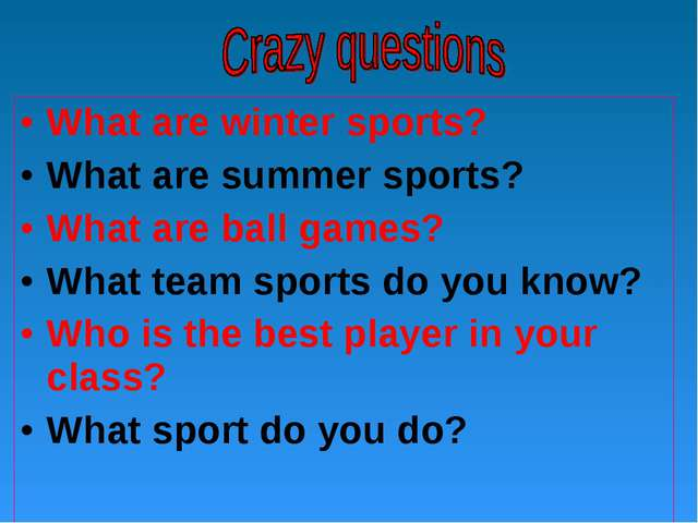 What are winter sports? What are summer sports? What are ball games? What tea...