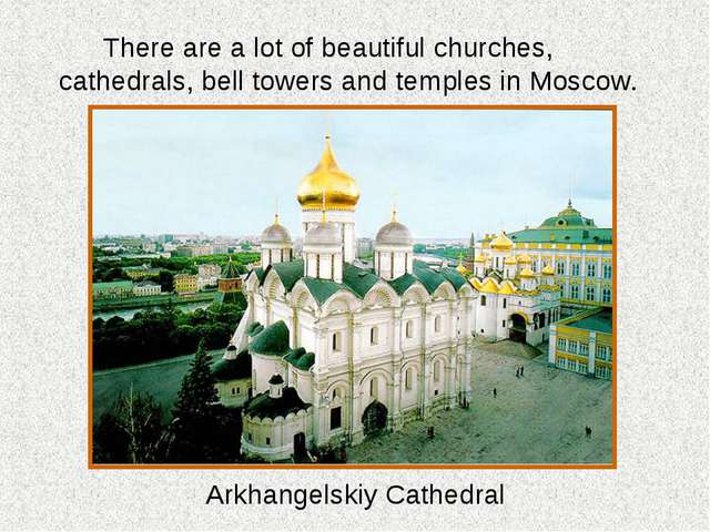 There are a lot of beautiful churches, cathedrals, bell towers and temples...