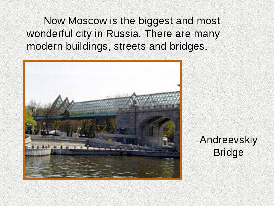 Now Moscow is the biggest and most wonderful city in Russia. There are many...