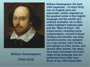 William Shakespeare (1564-1616) William Shakespeare (26 April 1564 (baptised)