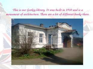This is our Gorkiy library. It was built in 1910 and is a monument of archit