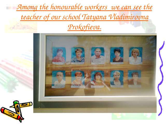 Among the honourable workers we can see the teacher of our school Tatyana Vla...