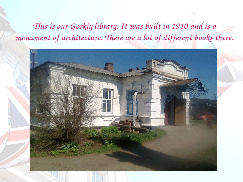This is our Gorkiy library. It was built in 1910 and is a monument of archit...