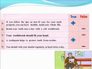 True or false. If you follow the tips on how t0 care for your teeth properly