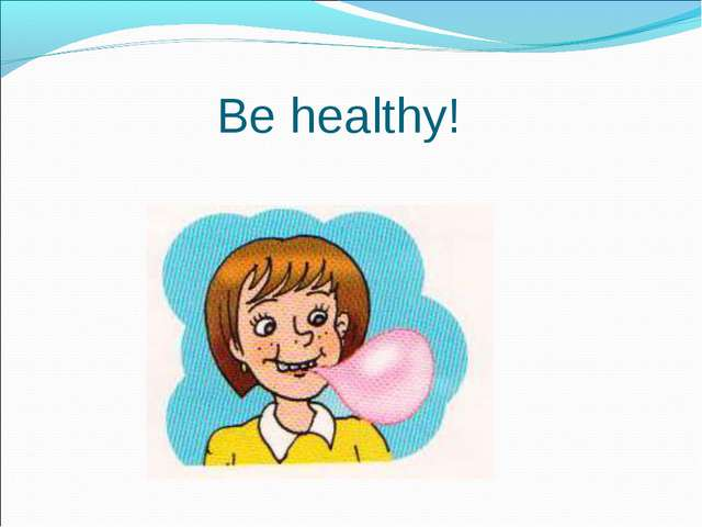 Be healthy!