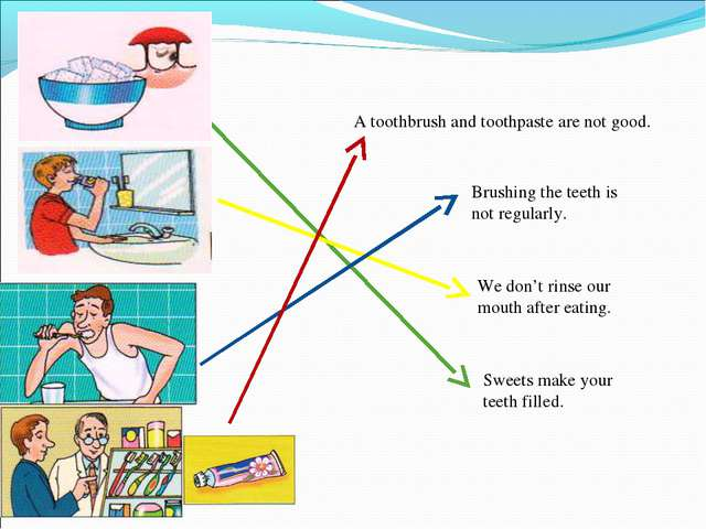 Sweets make your teeth filled. Brushing the teeth is not regularly. We don't...