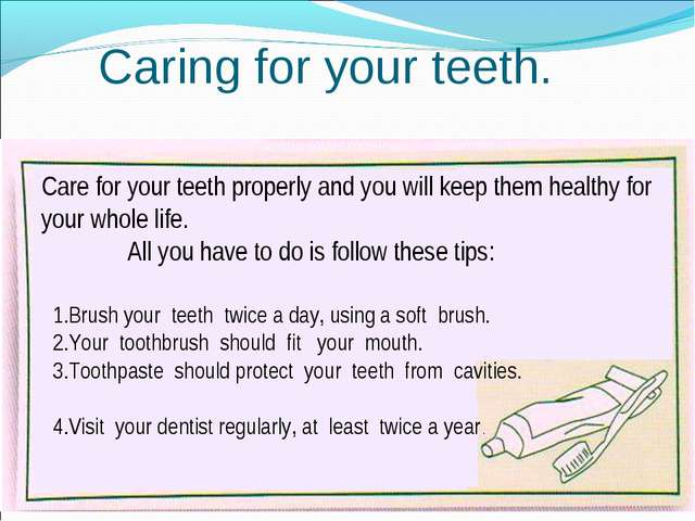 Caring for your teeth. Care for your teeth properly and you will keep them he...