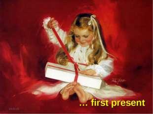 … first present *