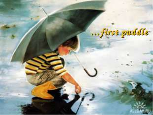…first puddle *