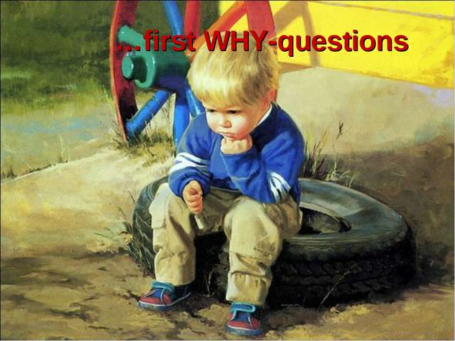 …first WHY-questions *
