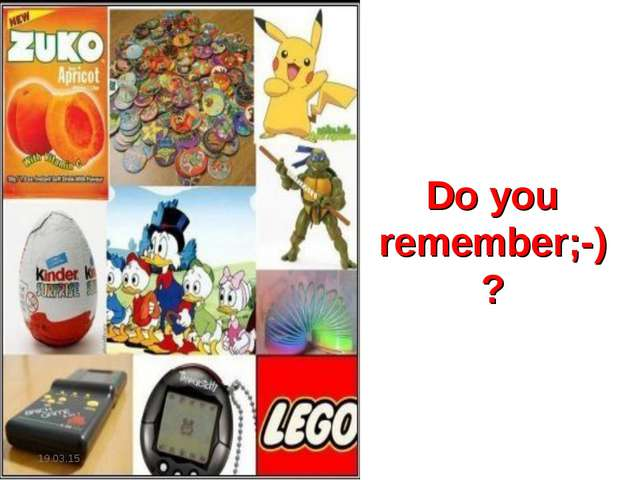 Do you remember;-) ? *