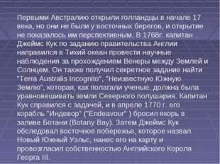 Первыми Австралию открыли голландцы в начале 17 века, но они не были у восточ