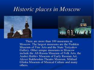 Historic places in Moscow There are more than 100 museums in Moscow. The la