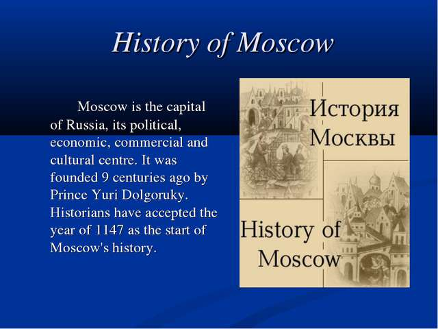 History of Moscow 		Moscow is the capital of Russia, its political, economic,...