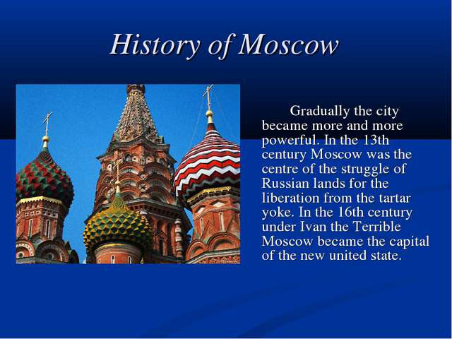 History of Moscow 		Gradually the city became more and more powerful. In the...