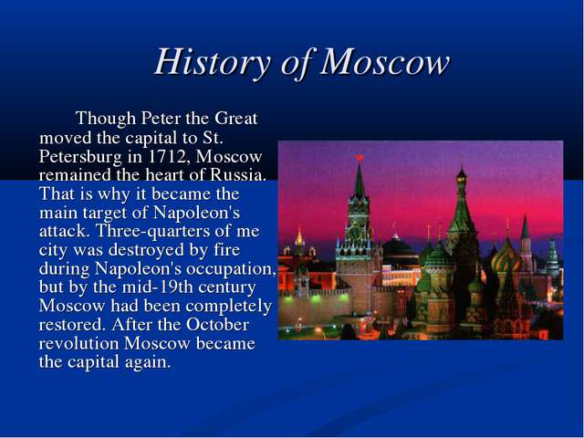 History of Moscow 		Though Peter the Great moved the capital to St. Petersbur...