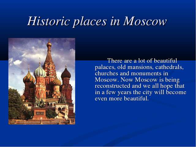 Historic places in Moscow 		There are a lot of beautiful palaces, old mansion...