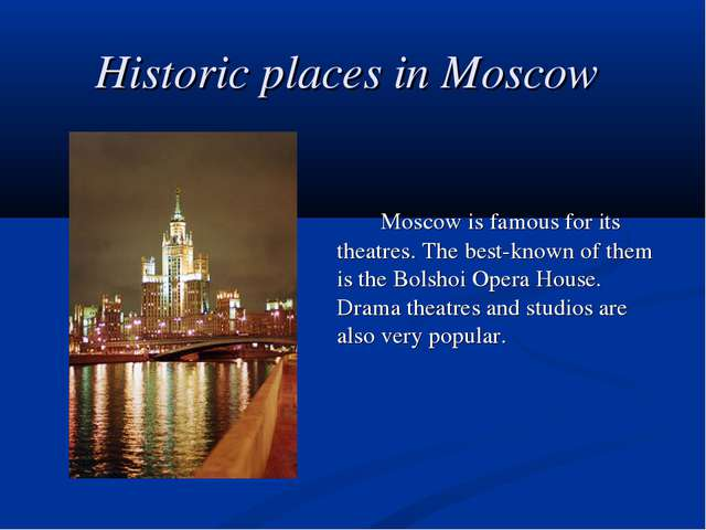 Historic places in Moscow Moscow is famous for its theatres. The best-known...
