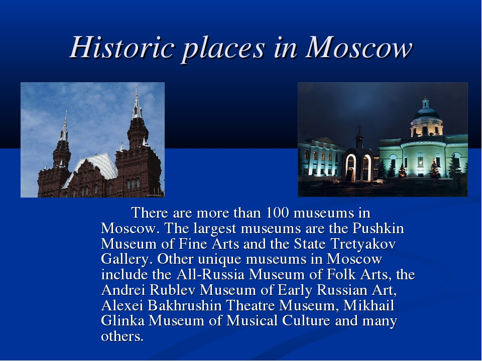 Historic places in Moscow There are more than 100 museums in Moscow. The la...