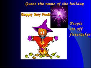 Guy Fawkes Night Guess the name of the holiday People set off firecrackers