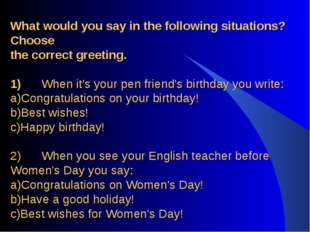What would you say in the following situations? Choose the correct greeting.