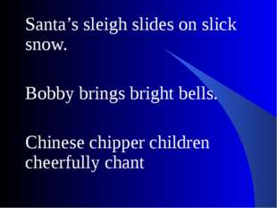 Santa's sleigh slides on slick snow. Bobby brings bright bells. Chinese chipp