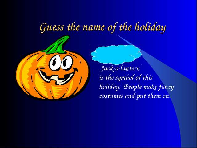 Guess the name of the holiday Halloween – Jack-o-lantern is the symbol of thi...