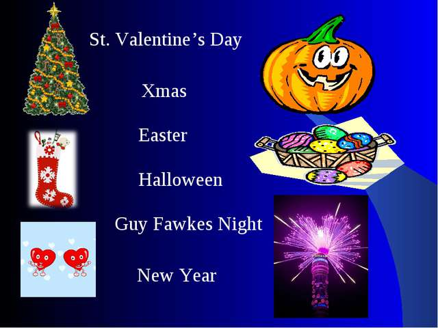 St. Valentine's Day Xmas Easter Halloween Guy Fawkes Night New Year