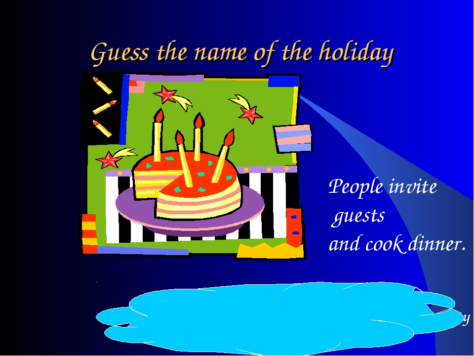 Guess the name of the holiday Birthday – people always buy a cake for a birth...