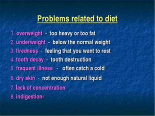 Problems related to diet 1. overweight - too heavy or too fat 2. underweight