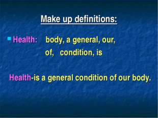 Make up definitions: Health: body, a general, our, of, condition, is Health-i