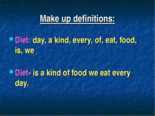 Make up definitions: Diet: day, a kind, every, of, eat, food, is, we Diet- is