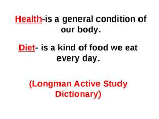 Health-is a general condition of our body. Diet- is a kind of food we eat eve
