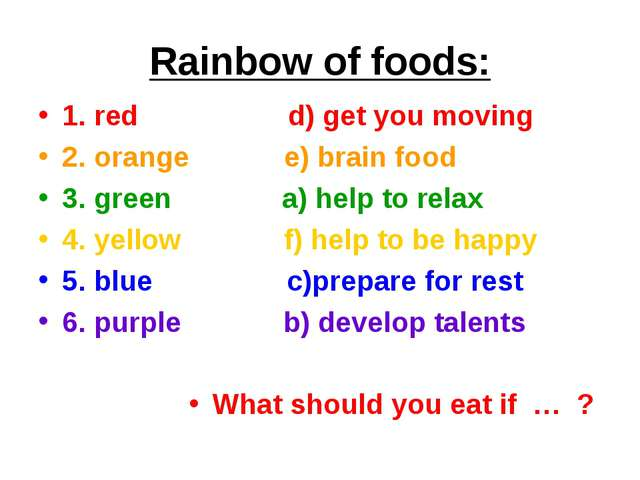 Rainbow of foods: 1. red d) get you moving 2. orange e) brain food 3. green a...