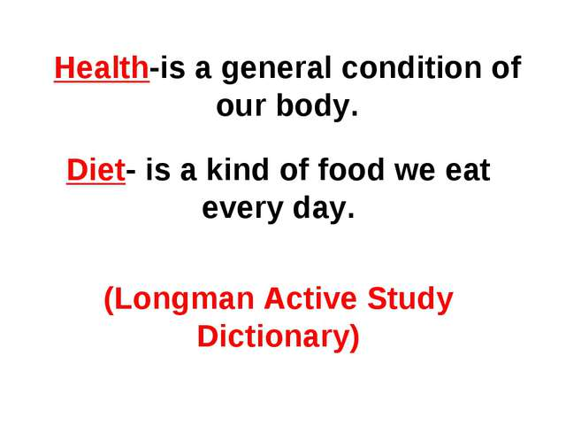 Health-is a general condition of our body. Diet- is a kind of food we eat eve...