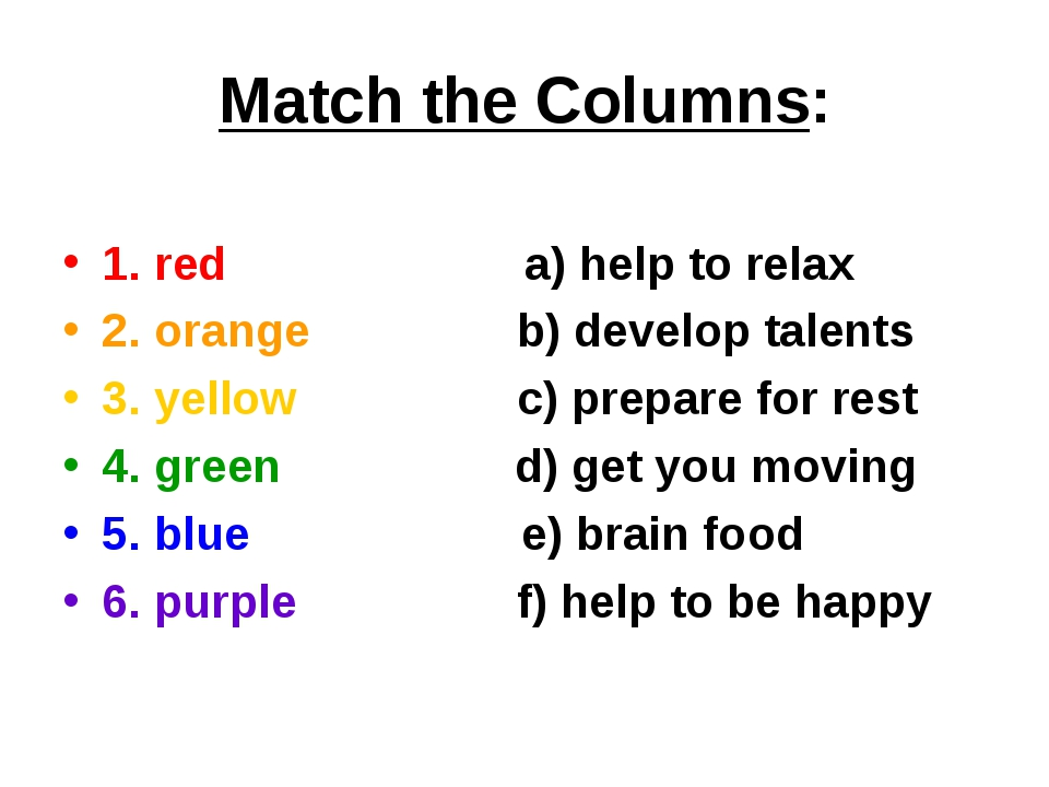 Match the Columns: 1. red a) help to relax 2. orange b) develop talents 3. ye...