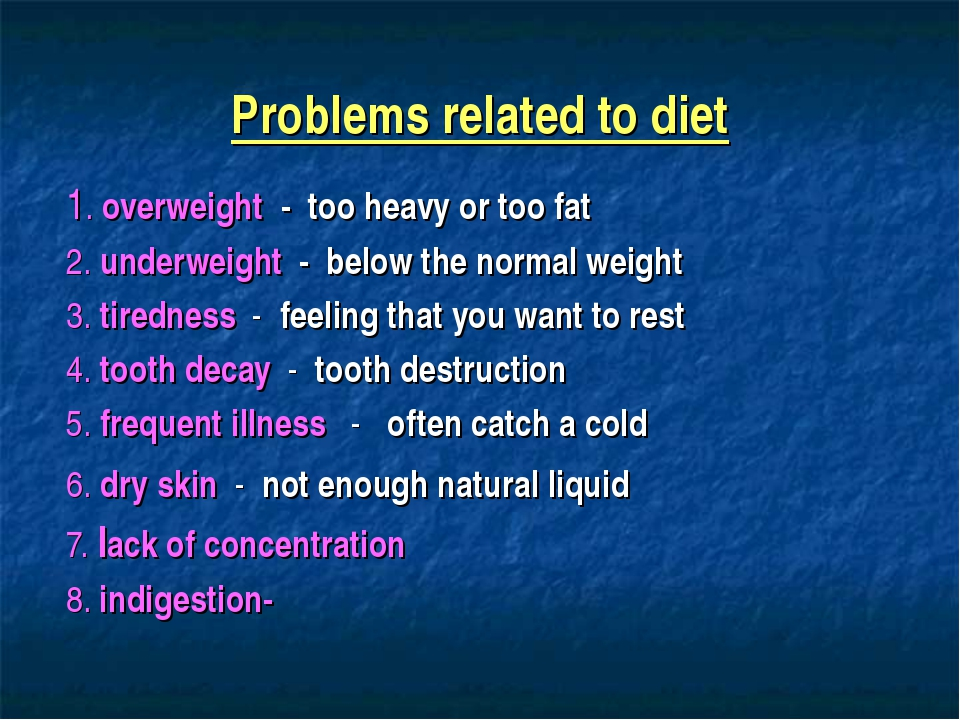 Problems related to diet 1. overweight - too heavy or too fat 2. underweight...