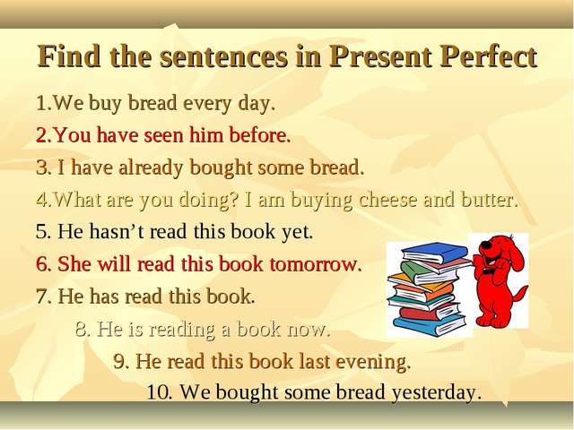 Find the sentences in Present Perfect 1.We buy bread every day. 2.You have se...
