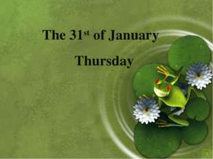 The 31st of January Thursday