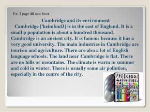 Cambridge and its environment Cambridge ['keimbnd3] is in the east of Englan