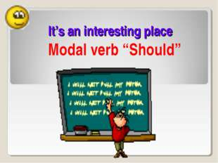 "It's an interesting place Modal verb ""Should"""