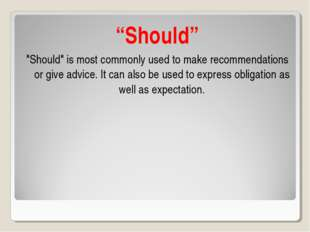 """Should"" ""Should"" is most commonly used to make recommendations or give advic"