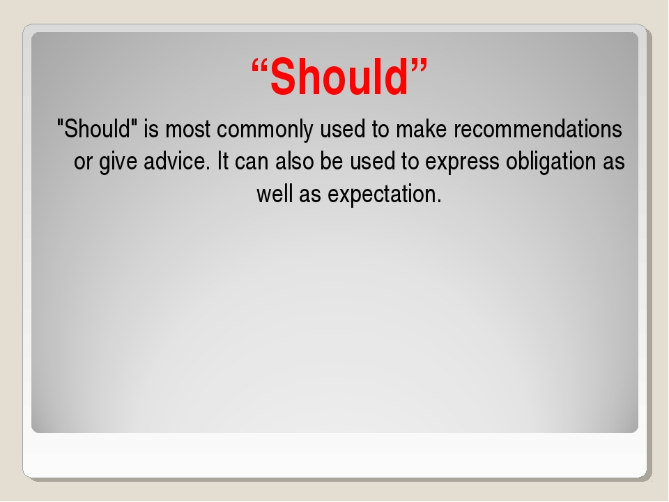 """Should"" ""Should"" is most commonly used to make recommendations or give advic..."