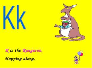 K is the Kangaroo, Hopping along.