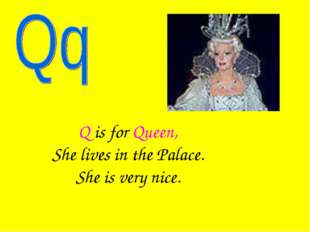 Q is for Queen, She lives in the Palace. She is very nice.