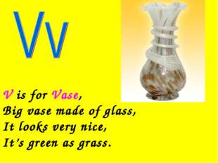 V is for Vase, Big vase made of glass, It looks very nice, It's green as grass.