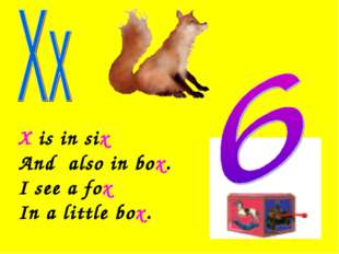 X is in six And also in box. I see a fox In a little box.