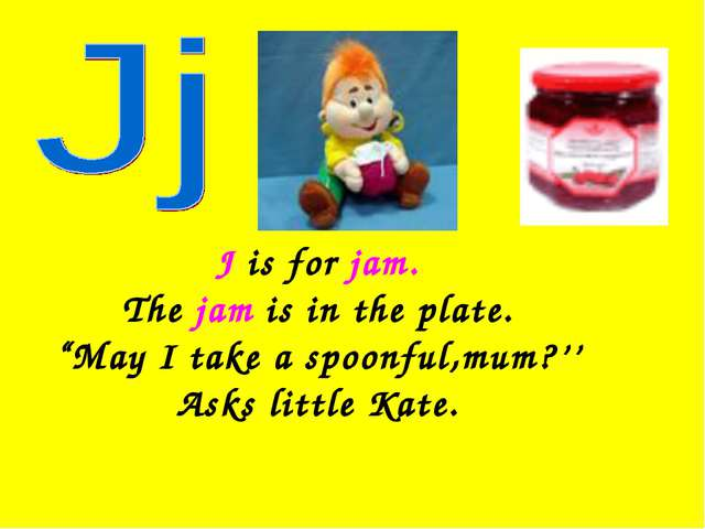 "J is for jam. The jam is in the plate. ""May I take a spoonful,mum?'' Asks lit..."