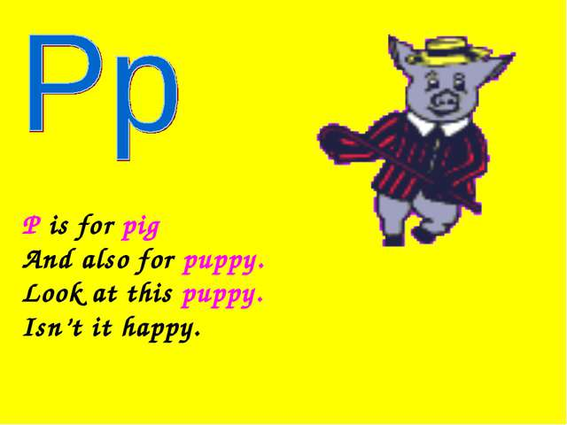 P is for pig And also for puppy. Look at this puppy. Isn't it happy.