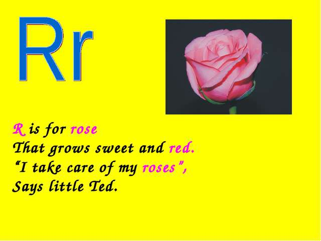 "R is for rose That grows sweet and red. ""I take care of my roses"", Says littl..."